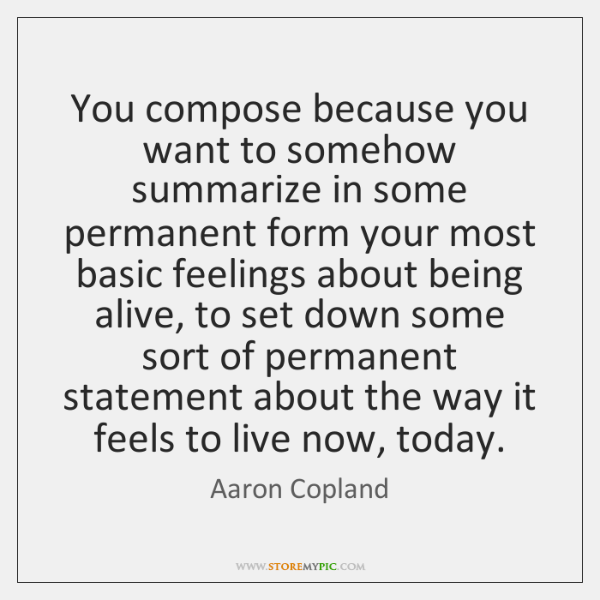 You compose because you want to somehow summarize in some permanent form ...