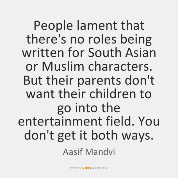 People lament that there's no roles being written for South Asian or ...