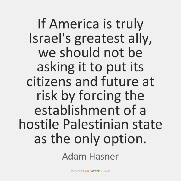 If America is truly Israel's greatest ally, we should not be asking ...
