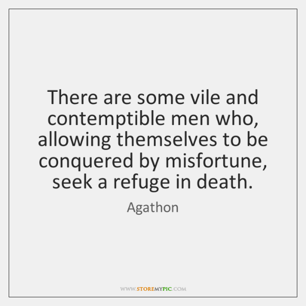 There are some vile and contemptible men who, allowing themselves to be ...
