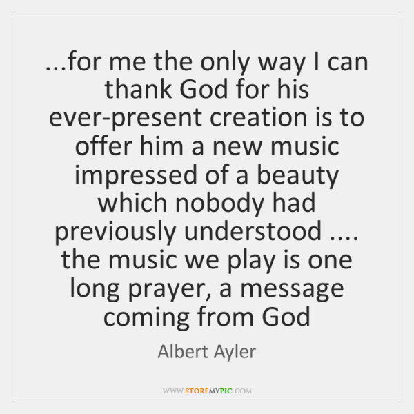 ...for me the only way I can thank God for his ever-present ...