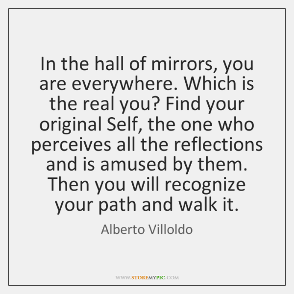 In the hall of mirrors, you are everywhere. Which is the real ...