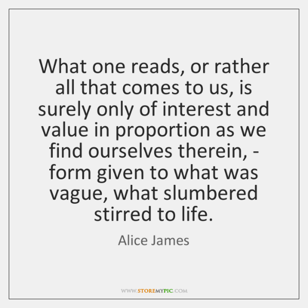 What one reads, or rather all that comes to us, is surely ...