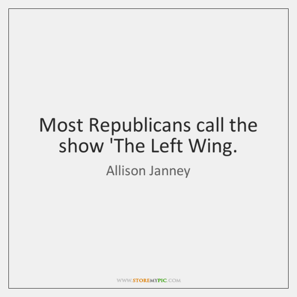 Most Republicans call the show 'The Left Wing.