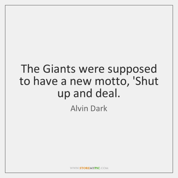The Giants were supposed to have a new motto, 'Shut up and ...