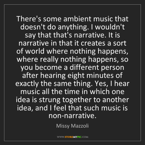 Missy Mazzoli: There's some ambient music that doesn't do anything....