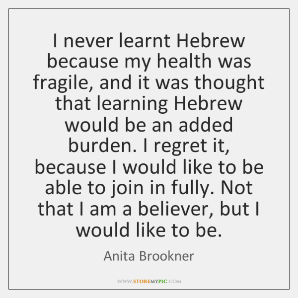 I never learnt Hebrew because my health was fragile, and it was ...