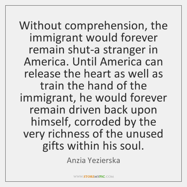 Without comprehension, the immigrant would forever remain shut-a stranger in America. Until ...