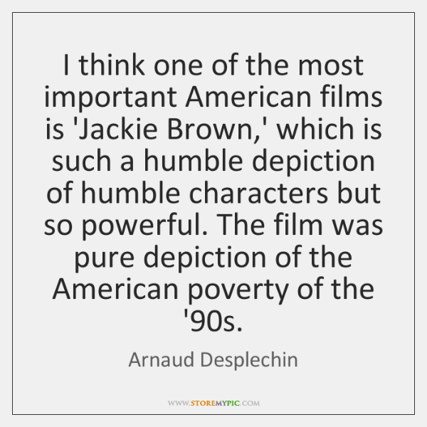 I think one of the most important American films is 'Jackie Brown,...