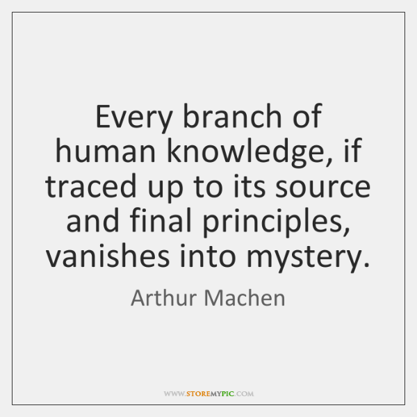 Every branch of human knowledge, if traced up to its source and ...