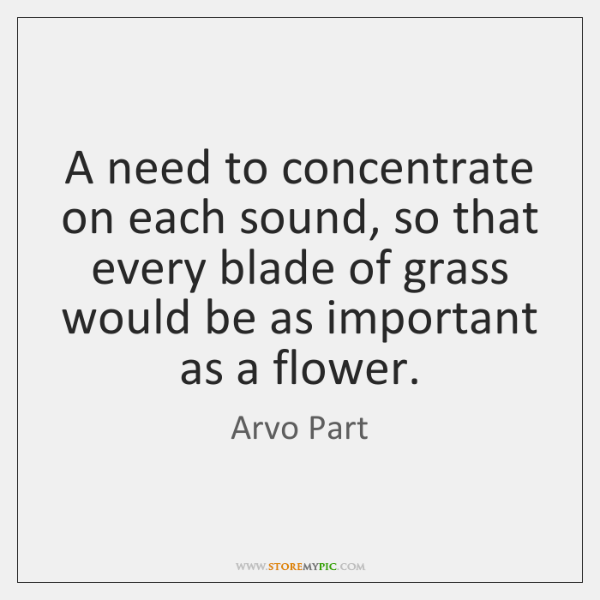 A need to concentrate on each sound, so that every blade of ...