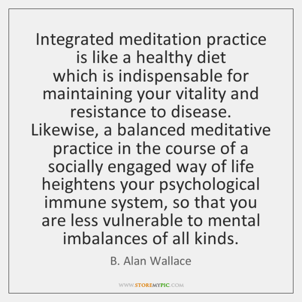 Integrated meditation practice is like a healthy diet   which is indispensable for ...