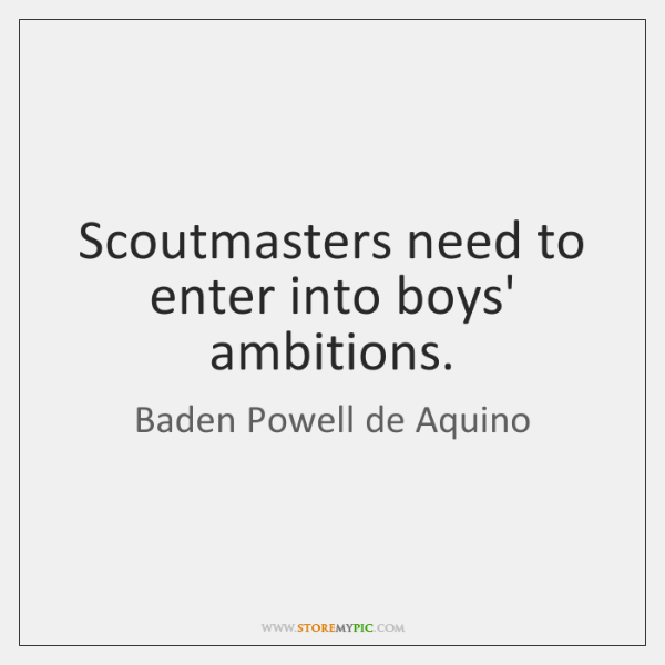 Scoutmasters need to enter into boys' ambitions.