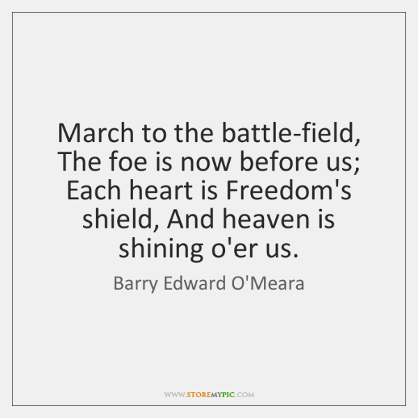 March to the battle-field, The foe is now before us; Each heart ...