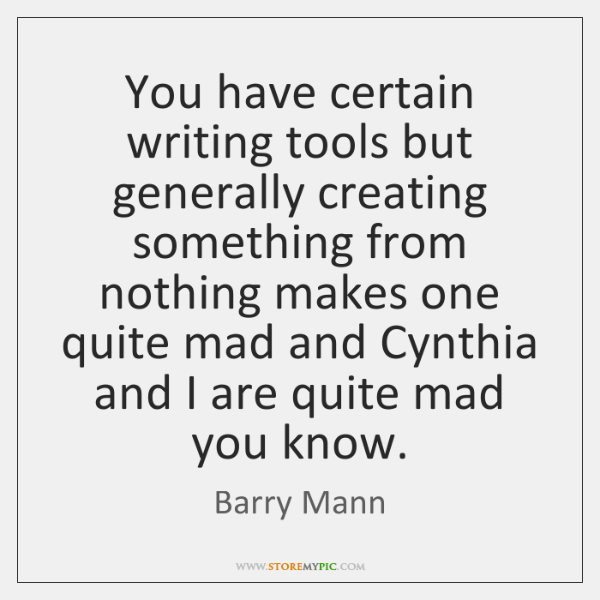 You have certain writing tools but generally creating something from nothing makes ...