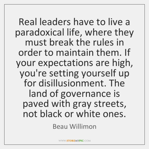 Real leaders have to live a paradoxical life, where they must break ...