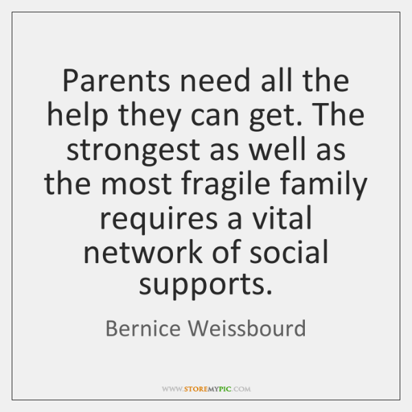 Parents need all the help they can get. The strongest as well ...