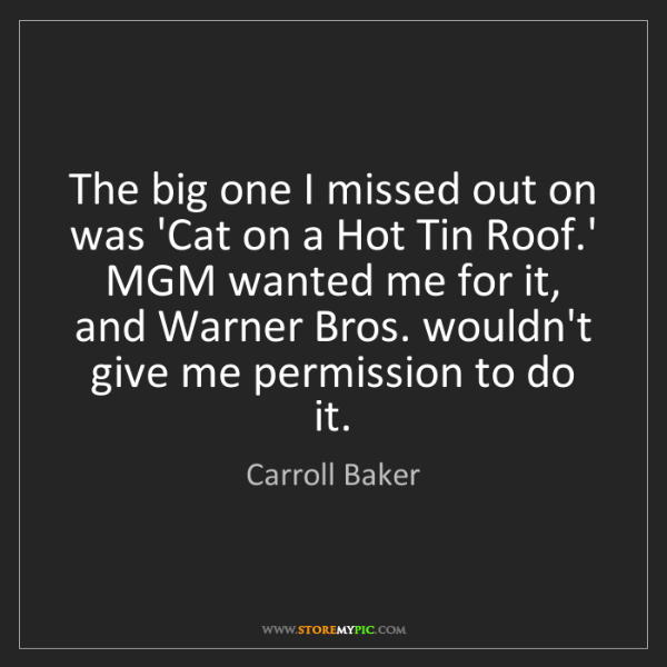 Carroll Baker: The big one I missed out on was 'Cat on a Hot Tin Roof.'...