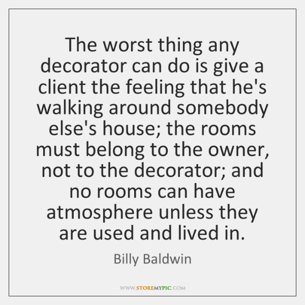 The worst thing any decorator can do is give a client the ...