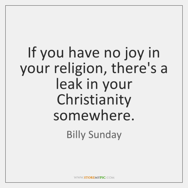 If you have no joy in your religion, there's a leak in ...