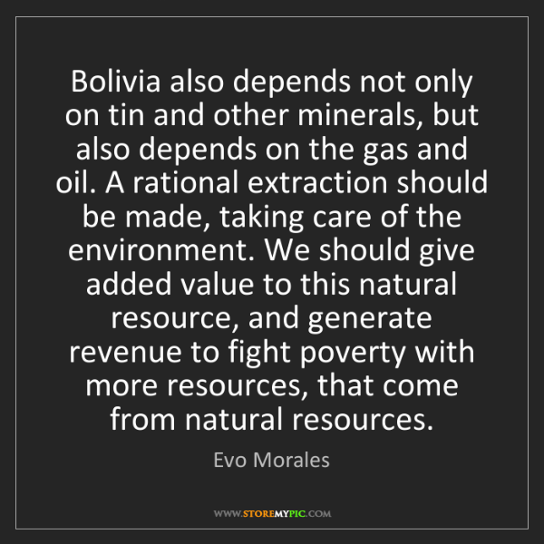 Evo Morales: Bolivia also depends not only on tin and other minerals,...