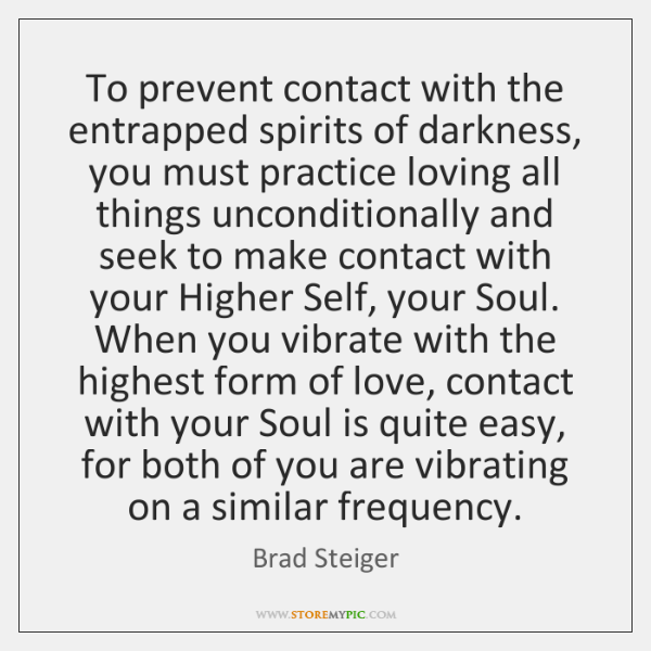 To prevent contact with the entrapped spirits of darkness, you must practice ...