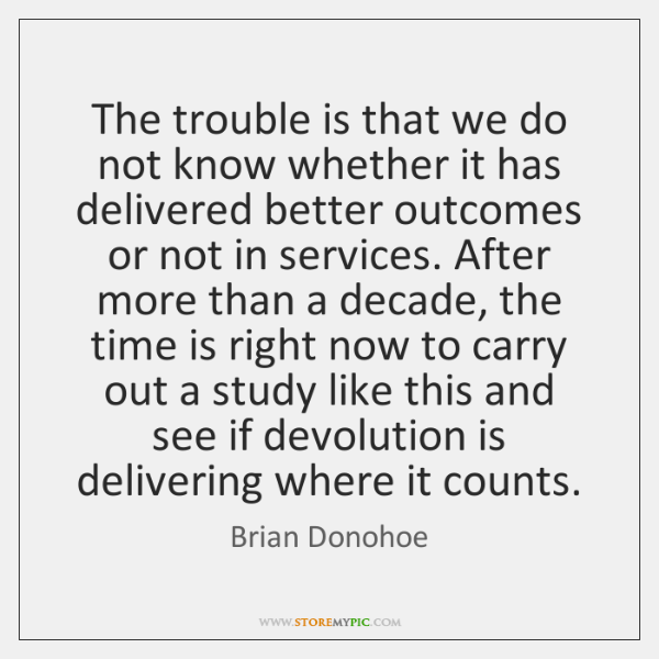 The trouble is that we do not know whether it has delivered ...