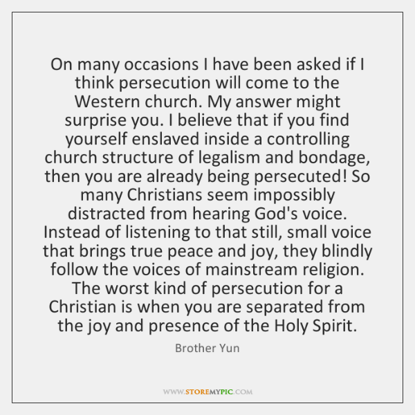 On many occasions I have been asked if I think persecution will ...