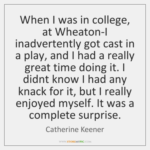When I was in college, at Wheaton-I inadvertently got cast in a ...