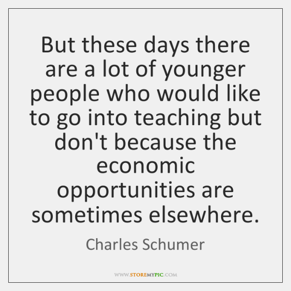 But these days there are a lot of younger people who would ...