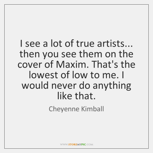 I see a lot of true artists... then you see them on ...
