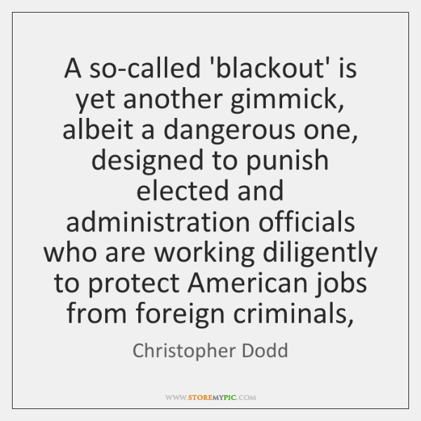 A so-called 'blackout' is yet another gimmick, albeit a dangerous one, designed ...