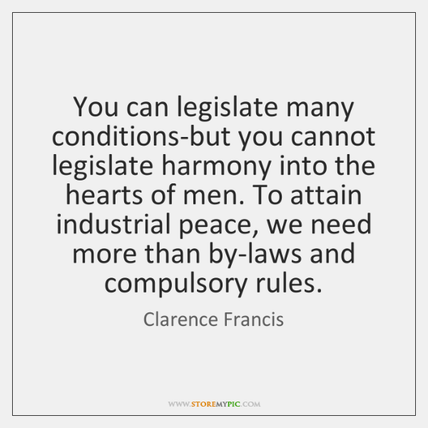 You can legislate many conditions-but you cannot legislate harmony into the hearts ...