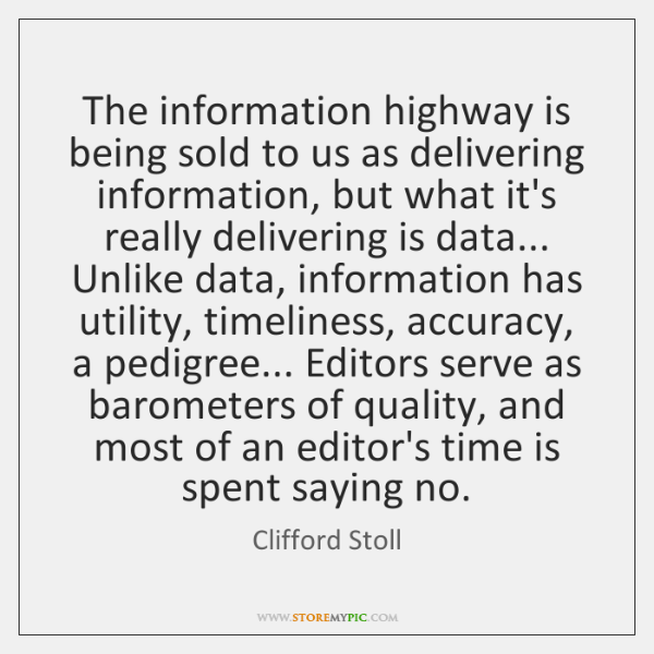 The information highway is being sold to us as delivering information, but ...