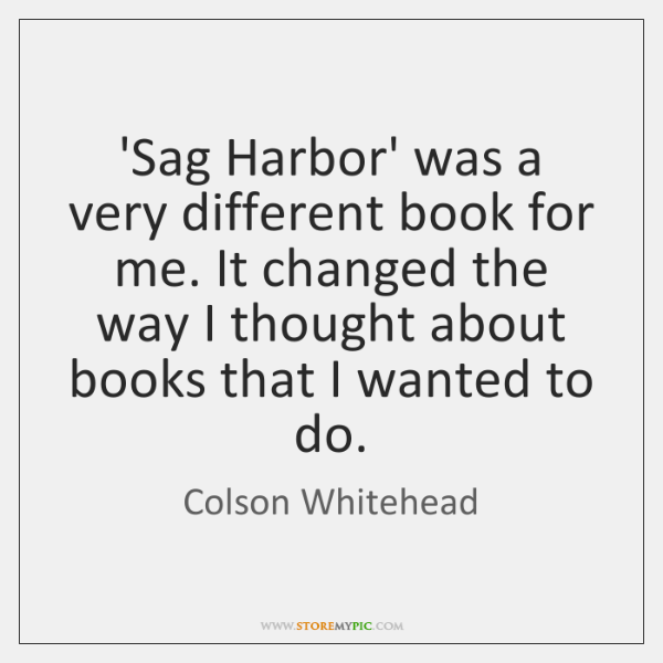 'Sag Harbor' was a very different book for me. It changed the ...