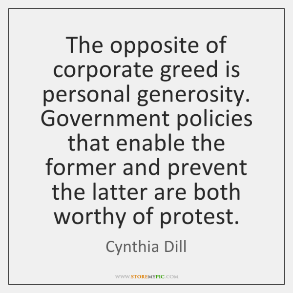 The opposite of corporate greed is personal generosity. Government policies that enable ...