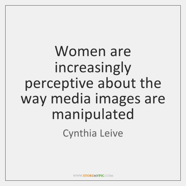 Women are increasingly perceptive about the way media images are manipulated
