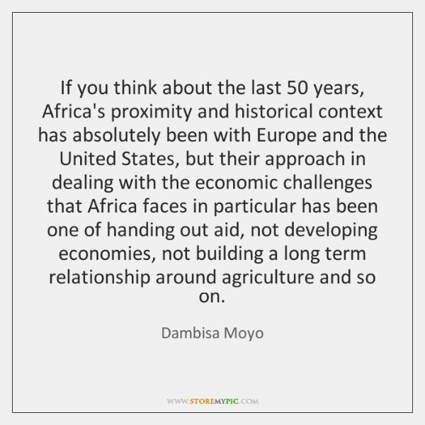 If you think about the last 50 years, Africa's proximity and historical context ...