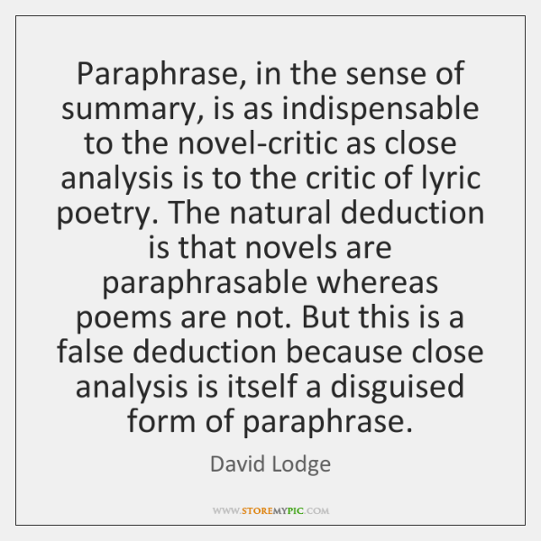 Paraphrase, in the sense of summary, is as indispensable to the novel-critic ...