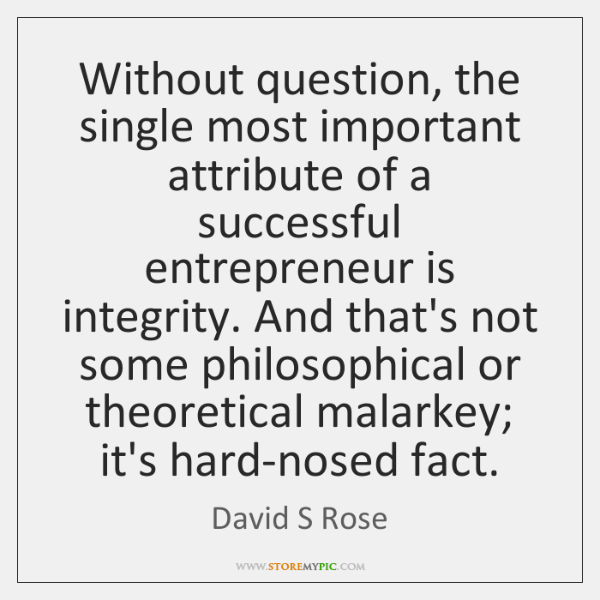 Without question, the single most important attribute of a successful entrepreneur is ...