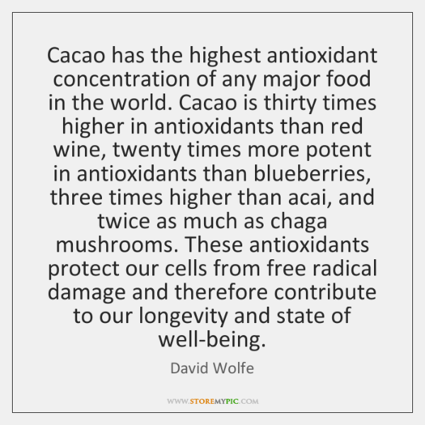 Cacao has the highest antioxidant concentration of any major food in the ...