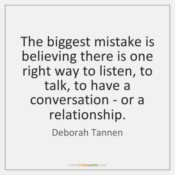 The biggest mistake is believing there is one right way to listen, ...