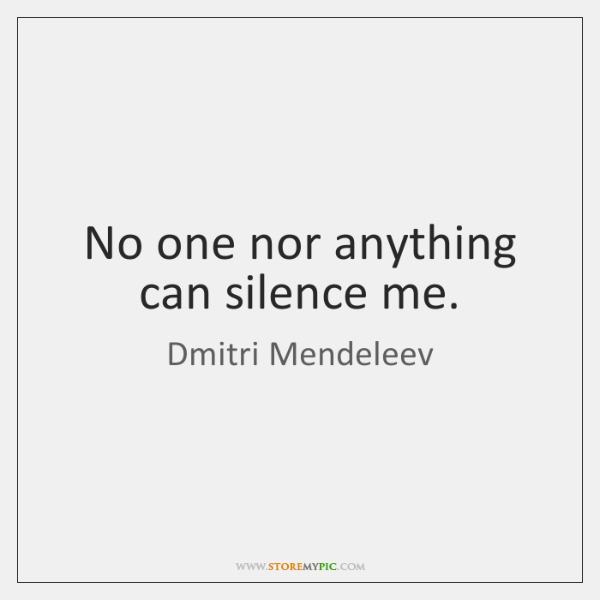 No one nor anything can silence me.