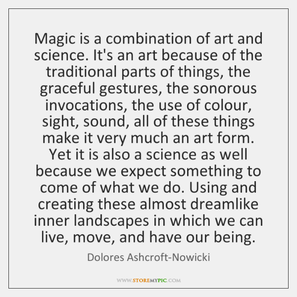 Magic is a combination of art and science. It's an art because ...