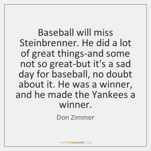 Baseball will miss Steinbrenner. He did a lot of great things-and some ...