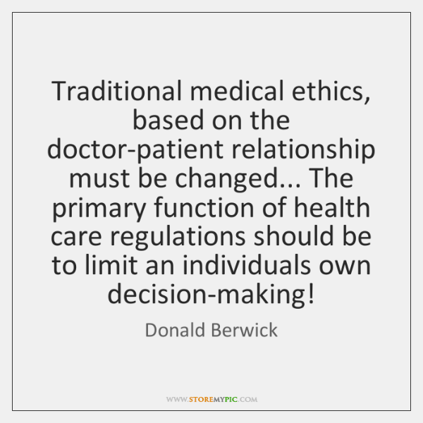 Traditional medical ethics, based on the doctor-patient relationship must be changed... The ...
