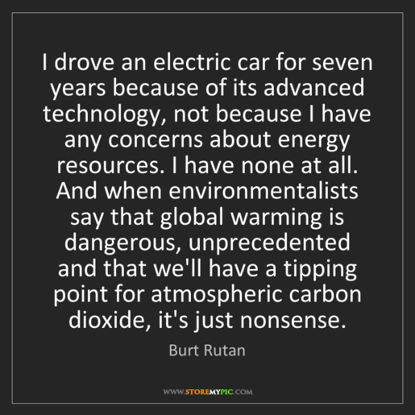 Burt Rutan: I drove an electric car for seven years because of its...