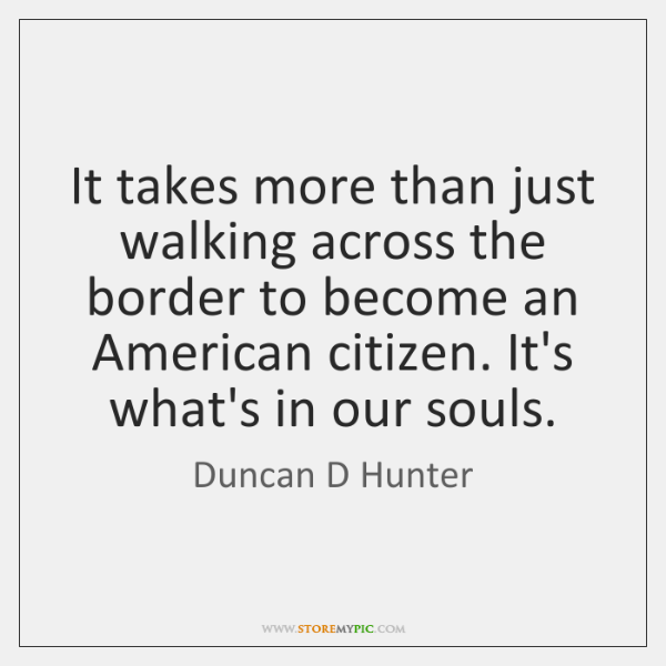 It takes more than just walking across the border to become an ...