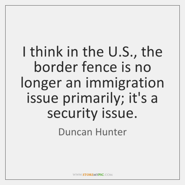 I think in the U.S., the border fence is no longer ...
