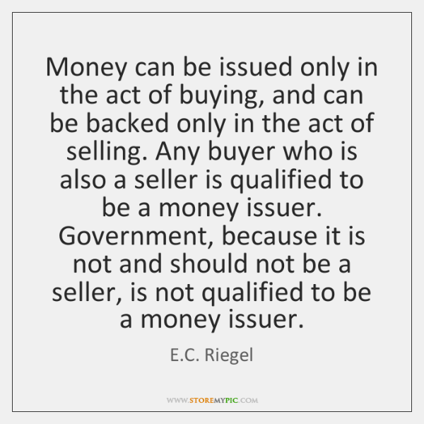 Money can be issued only in the act of buying, and can ...